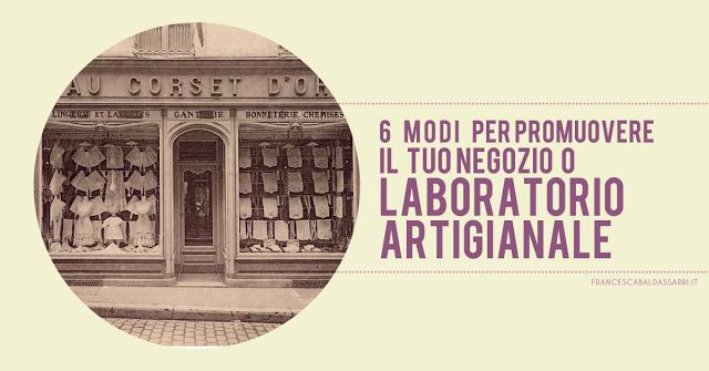 Promuovi il tuo negozio o laboratorio artigianale: 6 consigli