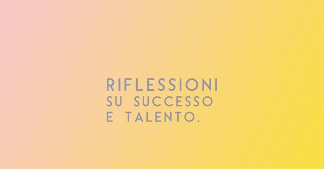 Riflessioni su successo e talento