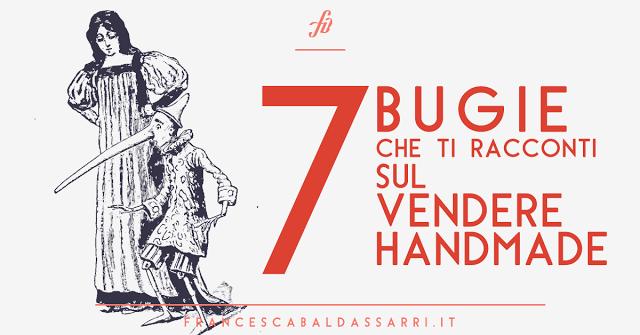 7 Bugie che ti racconti sul vendere handmade