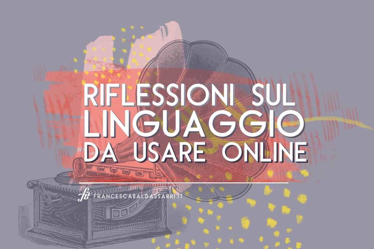Sul linguaggio da usare online (e non solo). Riflessioni.