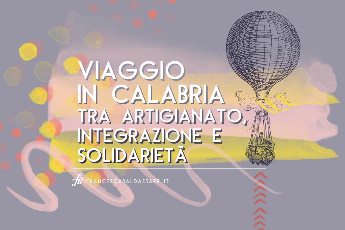 Viaggio in Calabria: artigianato, integrazione e solidarietà
