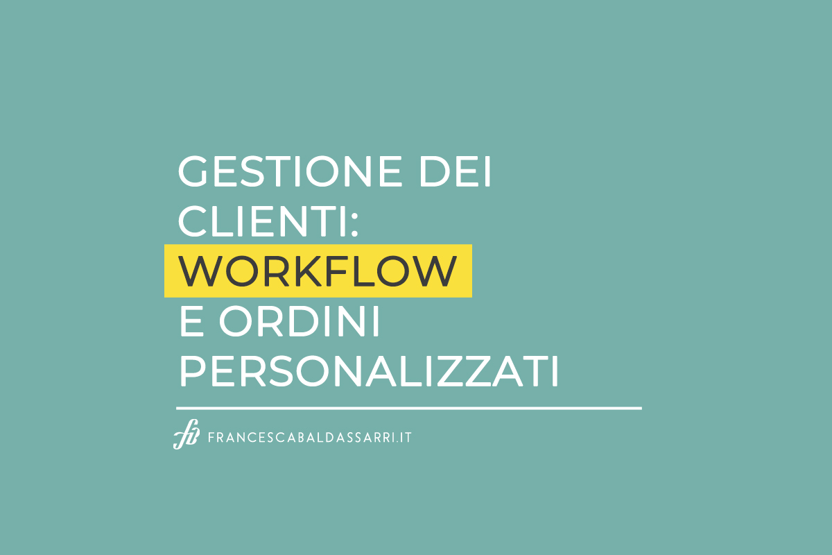 Gestione dei clienti: workflow e ordini personalizzati