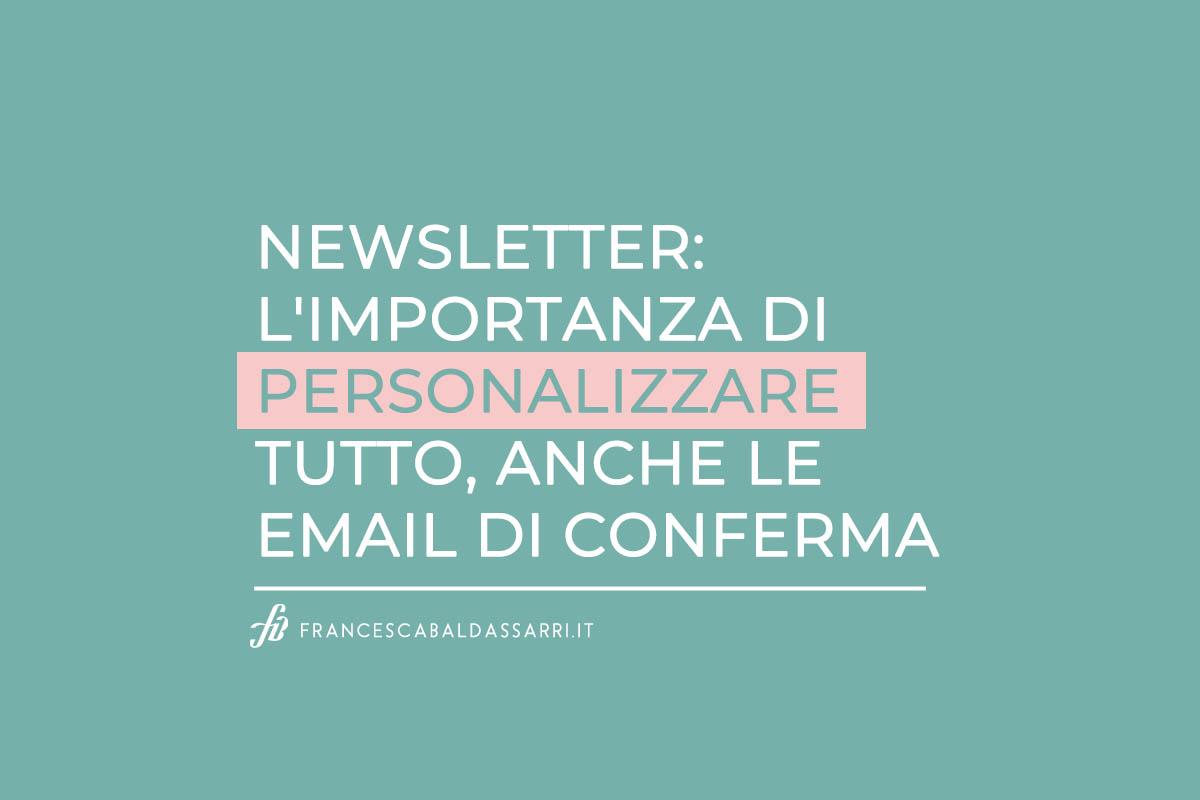 Newsletter: l'importanza di personalizzare tutto, anche le email di conferma