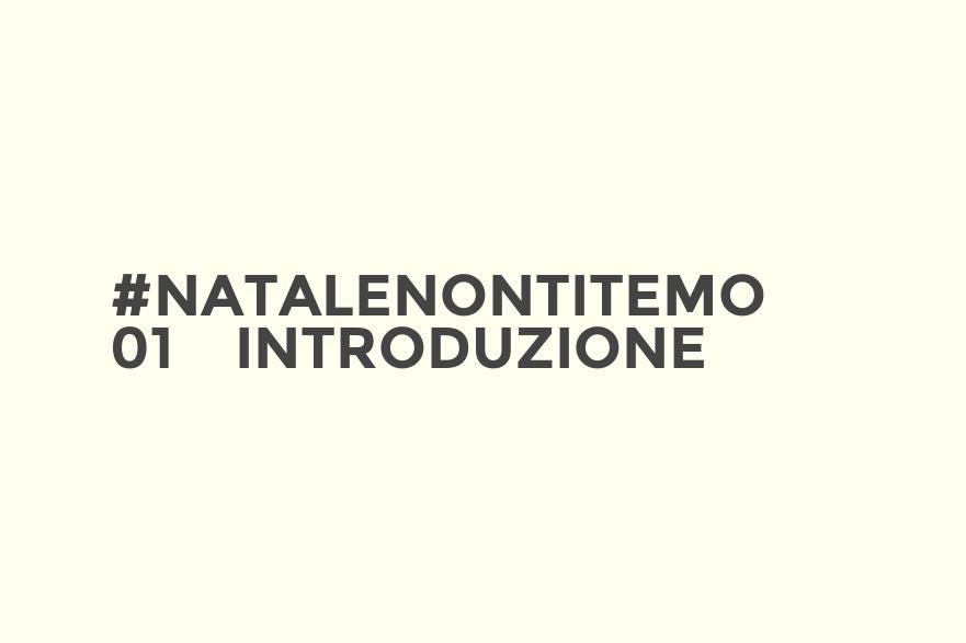 #NataleNonTiTemo 01 – Introduzione