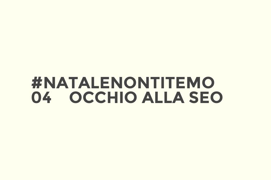#NataleNonTiTemo 04 - Occhio alla SEO