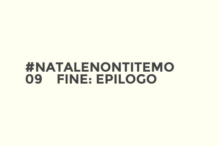 #NataleNonTiTemo 09 - Fine: epilogo