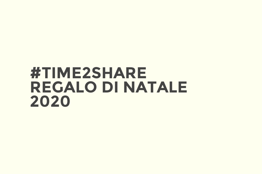 #Time2Share - Regalo di Natale 2020