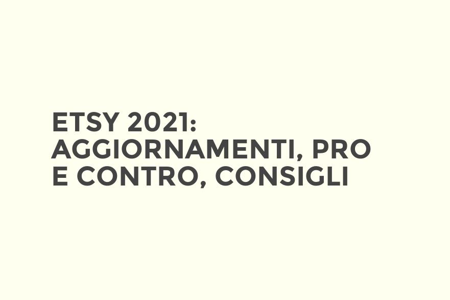 Etsy 2021: aggiornamenti, pro e contro, consigli